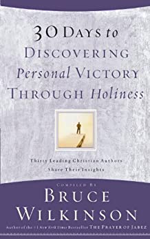30 Days to Discovering Personal Victory through Holiness: Thirty Leading Christian Authors Share Their Insights di [Wilkinson, Bruce]