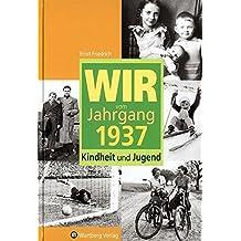 Wir vom Jahrgang 1937: Kindheit und Jugend (Jahrgangsbände)