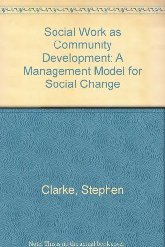 Social Work as Community Development: A Management Model for Social Change by Stephen Clarke (1996-05-22)