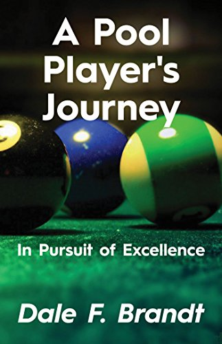 A Pool Player's Journey: In Pursuit of Excellence (English Edition) por Dale F. Brandt