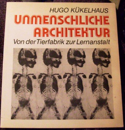 Unmenschliche Architektur. Von der Tierfabrik zur Lernanstalt