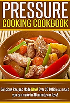 Pressure Cooking Cookbook: Delicious Recipes Made NOW! Over 35 Delicious Meals You Can Make in 30 Minutes or Less! (English Edition) von [Williams, Angie]