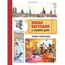 Urban Sketching: The Complete Guide to Techniques by Thomas Thorspecken (14-Feb-2014) Paperback