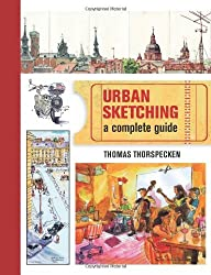 Urban Sketching: The Complete Guide to Techniques by Thomas Thorspecken (2014-02-14)