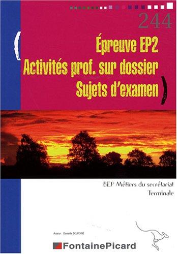 Epreuve EP2 Activités professionnelles sur dossier Tle BEP secrétariat : Sujets d'examen par Danielle Delpeyré