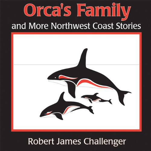 Orca's Family: And More Northwest Coast Stories: And More North West Coast Stories por Robert James Challenger epub