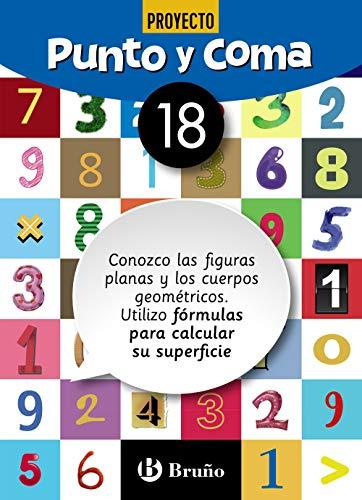 Punto y Coma Matemáticas 18 Conozco las figuras planas y los cuerpos geométricos. Utilizo fórmulas para calcular su superficie (Castellano - Material Complementario - Cuadernos De Matemáticas)
