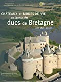 Châteaux et modes de vie au temps des ducs de Bretagne: XIIIe-XVIe siècle