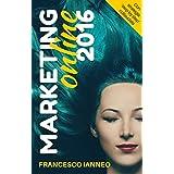 Marketing online 2016: Come catturare clienti con una strategia online che funziona (Italian Edition)