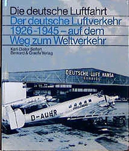 Der deutsche Luftverkehr 1926-1945 (Die deutsche Luftfahrt)