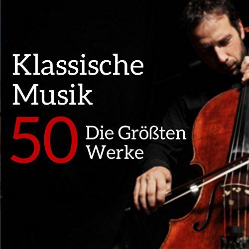 Klassische Musik 50: Die Größten Werke