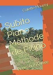Subito Piano - Méthode de Piano: Première Année