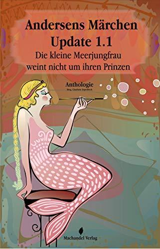 Andersens Märchen Update 1.1: Die kleine Meerjungfrau weint nicht um ihren Prinzen (Moderne Märchen) -