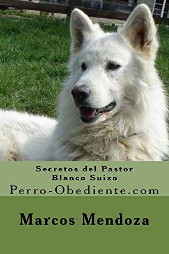Secretos del Pastor Blanco Suizo: Perro-Obediente.com por Marcos Mendoza