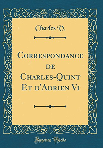 Correspondance de Charles-Quint Et d'Adrien Vi (Classic Reprint) por Charles V.