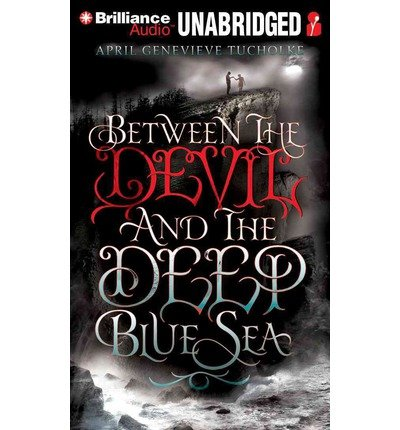 [ Between The Devil And The Deep Blue Sea (Library) ] By Tucholke, April Genevieve (Author) [ Aug - 2013 ] [ MP3 CD ]