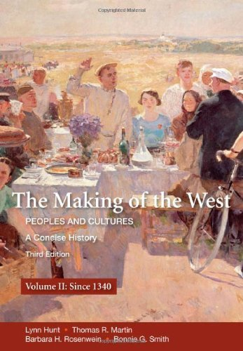 The Making of the West: A Concise History, Volume II: Peoples and Cultures (Making of the West, Peoples and Cultures) 3rd by Hunt, Lynn, Martin, Thomas R., Rosenwein, Barbara H., Smith, (2010) Paperback