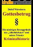 """Gottesbetrug: Die niedrigen Beweggründe des """"Allerhöchsten"""" und seiner Priester"""