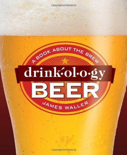 drinkology-beer-a-book-about-the-brew-by-waller-james-2011-hardcover