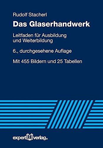 Das Glaserhandwerk: Leitfaden für Ausbildung und Weiterbildung (Reihe Technik)