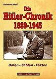 Die Hitler-Chronik 1889-1945: Daten, Zahlen, Fakten - Reinhold Wolf