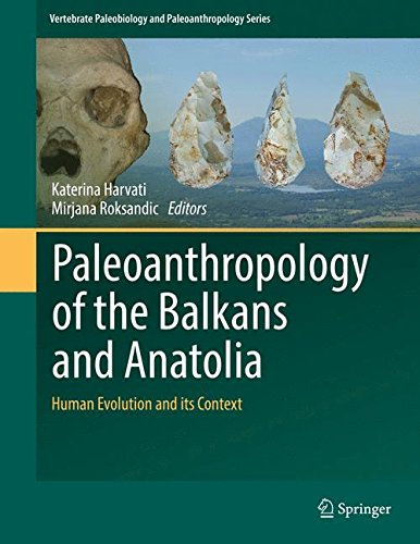Paleoanthropology of the Balkans and Anatolia: Human Evolution and its Context (Vertebrate Paleobiology and Paleoanthropology)