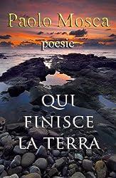 Qui finisce la terra: Poesie di Paolo Mosca (Gli ebook di Paolo Mosca Vol. 3) (Italian Edition)