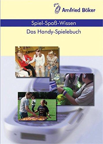 Spiel-Spass-Wissen -  Das Handy-Spielebuch. Handy-Spielideen und Adaptionen für die pädagogische Arbeit mit Kinder- und Jugendgruppen