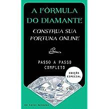 A Fórmula do Diamante - Construa a Sua Fortuna Online: Como Ganhar Dinheiro na Internet (Portuguese Edition)