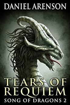 Tears of Requiem (Song of Dragons Book 2) (English Edition) par [Arenson, Daniel]
