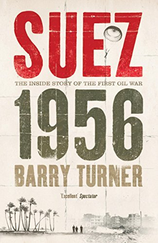 Suez 1956: The Inside Story of the First Oil War: Written by Barry Turner, 2007 Edition, Publisher: Hodder & Stoughton [Paperback]