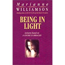 Being In Light (Lectures Based on a Course in Miracles) by Marianne Williamson (2003-03-01)