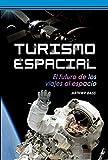 Turismo espacial: El futuro de los viajes al espacio