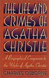 The Life and Crimes of Agatha Christie: A Biographical Companion to the Works of Agatha Christie by Charles Osborne (2002-11-01)