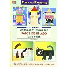 Animales y figuras con palos de helado para niños / Animals and figures with popsicle sticks for kids (Crea con patrones; Serie: Palos de helado)