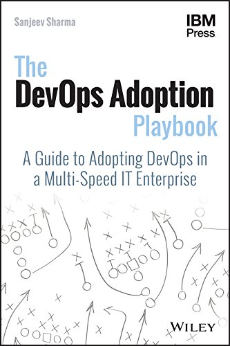The DevOps Adoption Playbook: A Guide to Adopting DevOps in a Multi-Speed IT Enterprise (English Edition)