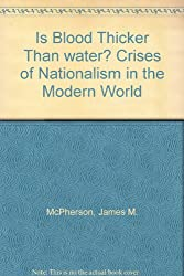 Is Blood Thicker Than water? Crises of Nationalism in the Modern World