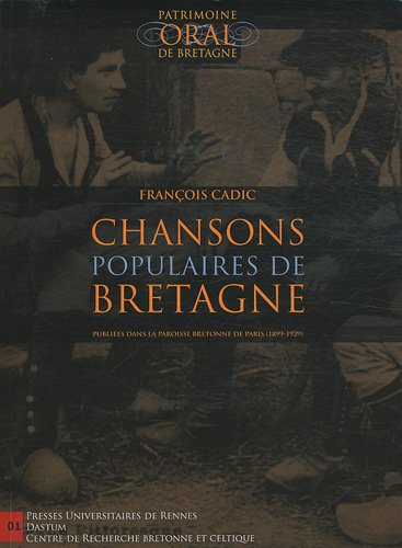 Chansons populaires de Bretagne : Publiées dans La Paroisse Bretonne de Paris (1899-1929) (1CD audio) par François Cadic