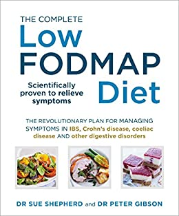 The Complete Low-FODMAP Diet: The revolutionary plan for managing symptoms in IBS, Crohn's disease, coeliac disease and other digestive disorders by [Shepherd, Sue, Gibson, Peter]