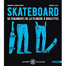 Skateboard - 50 fragments de la planche à roulettes