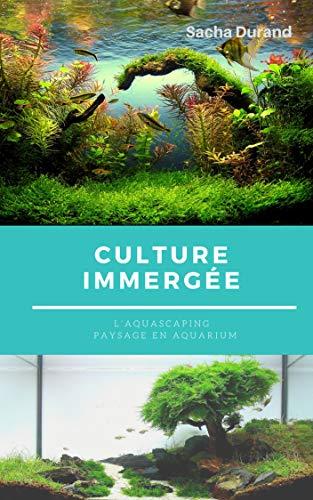Couverture du livre Culture immergée: L'aquascaping : Création d'un écosystème
