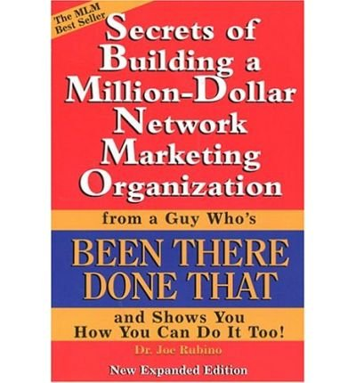 [(Secrets of Building a Million-Dollar Network Marketing Organization from a Guy Who's Been There, Done That, and Shows You How You Can Do It Too * * )] [Author: Dr. Joe Rubino] [Oct-2004]