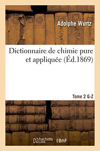 Dictionnaire de chimie pure et appliquée T.2. G-Z