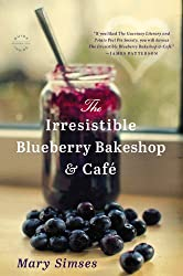 The Irresistible Blueberry Bakeshop & Cafe by Mary Simses (2014-07-01)