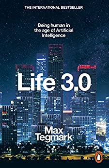 Life 3.0: Being Human in the Age of Artificial Intelligence (English Edition) von [Tegmark, Max]