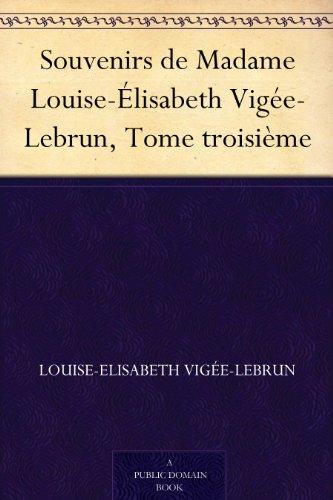 Couverture du livre Souvenirs de Madame Louise-Élisabeth Vigée-Lebrun, Tome troisième