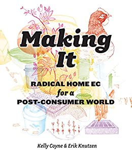 Making It:Radical Home Ec for a Post-Consumer World par [Coyne, Kelly, Knutzen, Erik]