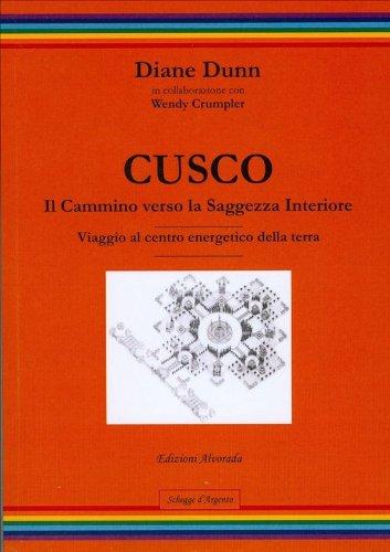 Cusco - Il cammino verso la Saggezza Interiore - Viaggio al centro energetico della terra (Schegge d'argento)