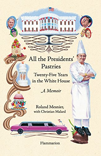 All the Presidents' Pastries: Twenty-Five Years in the White House: A Memoir