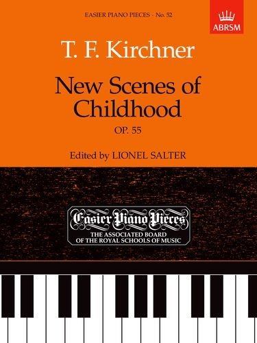 New Scenes of Childhood, Op.55: Easier Piano Pieces 52 (Easier Piano Pieces (ABRSM)) by T. F Kirchner (Composer), Lionel Salter (Editor) (29-Jun-1989) Sheet music